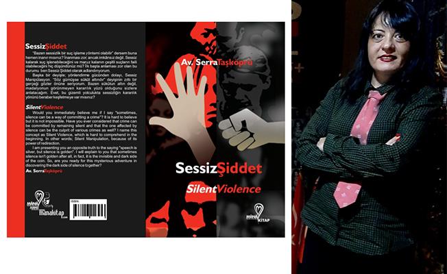 """Av. Serra Taşköprü'nün 2. kitabı """"Sessiz Şiddet'' raflarda"""