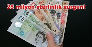25 milyon sterlinlik vurgun!